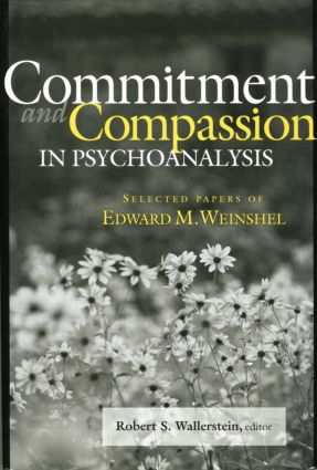 Commitment and Compassion in Psychoanalysis: Selected Papers of Edward M. Weinshel, 1st Edition (Paperback) book cover