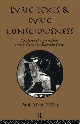 Lyric Texts and Lyric Consciousness: The Birth of a Genre from Archaic Greece to Augustan Rome, 1st Edition (Paperback) book cover