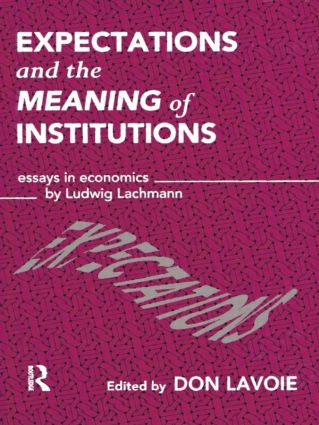 Expectations and the Meaning of Institutions: Essays in Economics by Ludwig M. Lachmann, 1st Edition (Paperback) book cover