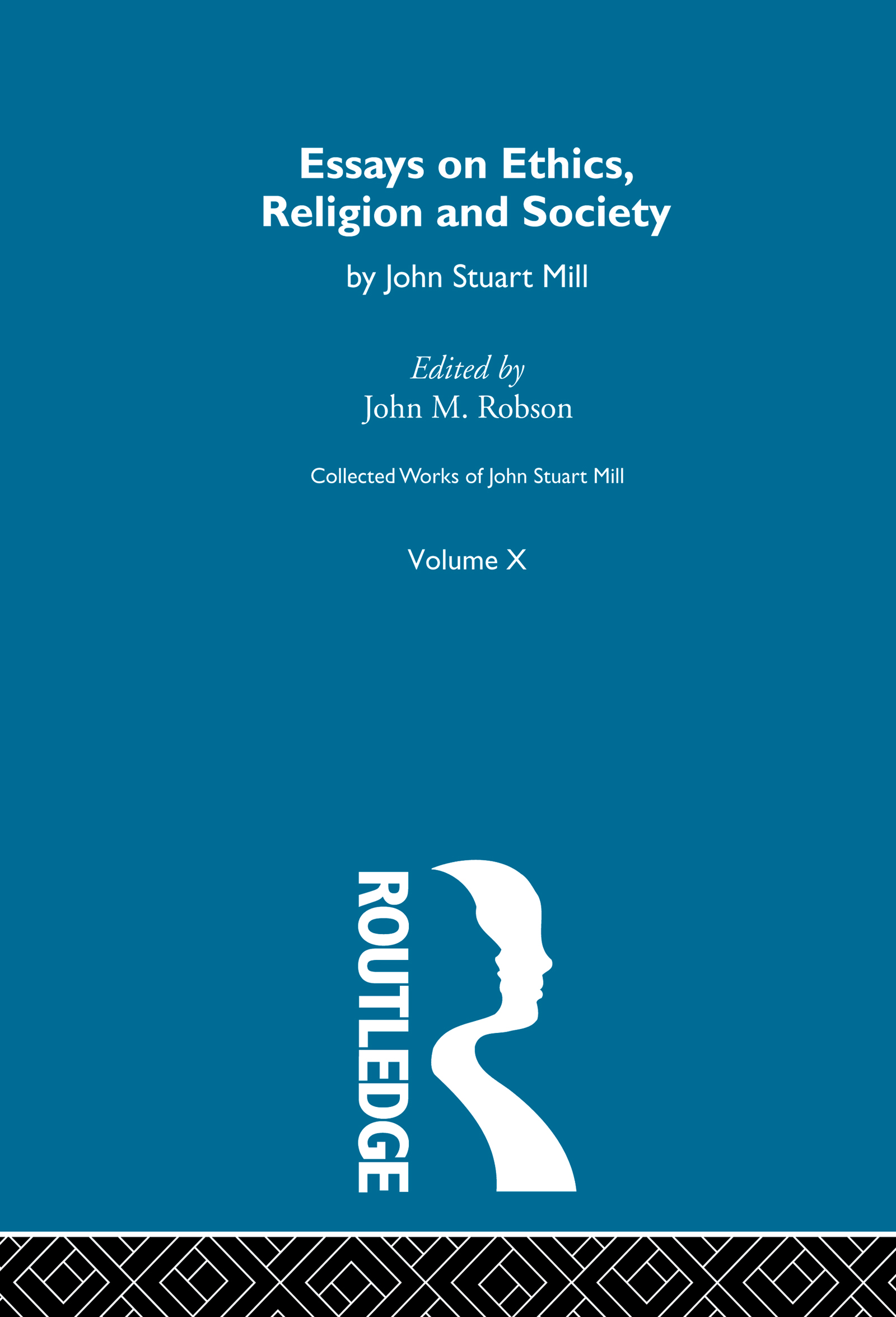 Collected Works of John Stuart Mill: X. Essays on Ethics, Religion and Society, 1st Edition (Paperback) book cover