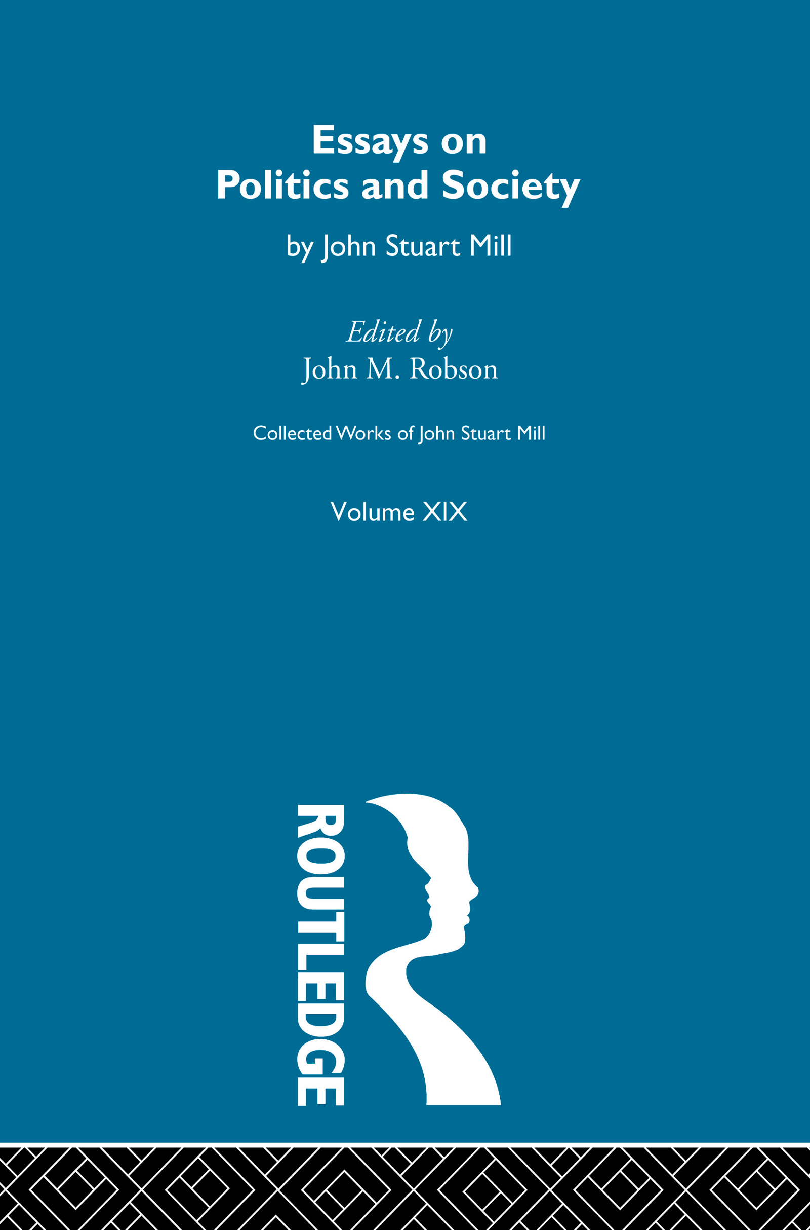 Collected Works of John Stuart Mill: XIX. Essays on Politics and Society Vol B (Paperback) book cover