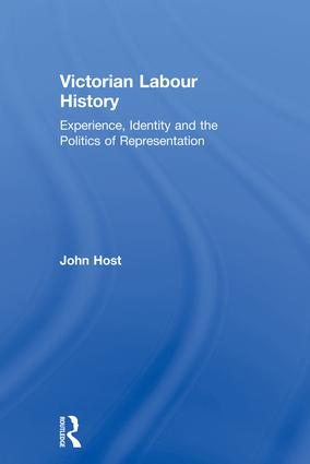 Victorian Labour History: Experience, Identity and the Politics of Representation, 1st Edition (Paperback) book cover