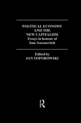 Political Economy and the New Capitalism: Essays in Honour of Sam Aaronovitch, 1st Edition (Paperback) book cover