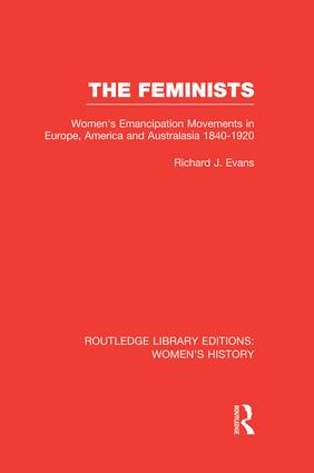 The Feminists: Women's Emancipation Movements in Europe, America and Australasia 1840-1920 book cover