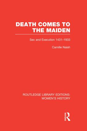 Death Comes to the Maiden: Sex and Execution 1431-1933 book cover