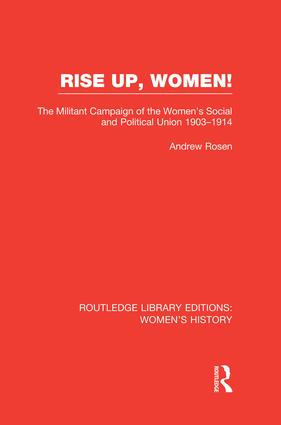 Rise Up, Women!: The Militant Campaign of the Women's Social and Political Union, 1903-1914 book cover