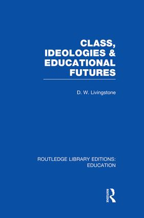 Class, Ideologies and Educational Futures book cover