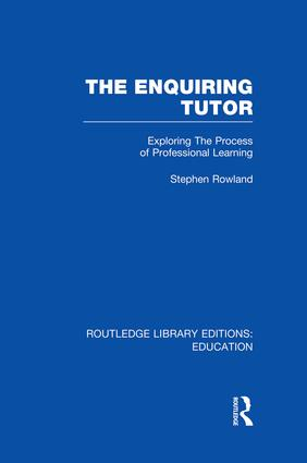 The Enquiring Tutor (RLE Edu O): Exploring The Process of Professional Learning, 1st Edition (Paperback) book cover