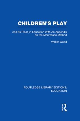 Children's Play and Its Place in Education: With an Appendix on the Montessori Method, 1st Edition (Paperback) book cover