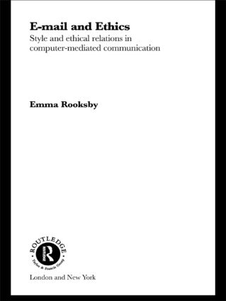 Email and Ethics: Style and Ethical Relations in Computer-Mediated Communications book cover
