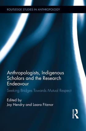 Anthropologists, Indigenous Scholars and the Research Endeavour: Seeking Bridges Towards Mutual Respect book cover