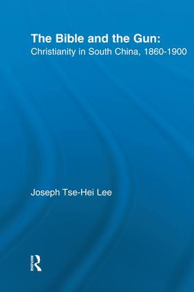 The Bible and the Gun: Christianity in South China, 1860-1900, 1st Edition (Paperback) book cover