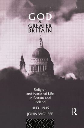 God and Greater Britain: Religion and National Life in Britain and Ireland, 1843-1945 book cover
