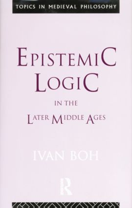 Epistemic Logic in the Later Middle Ages book cover