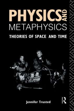 Physics and Metaphysics: Theories of Space and Time, 1st Edition (Hardback) book cover