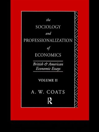 The Sociology and Professionalization of Economics: British and American Economic Essays, Volume II (Hardback) book cover