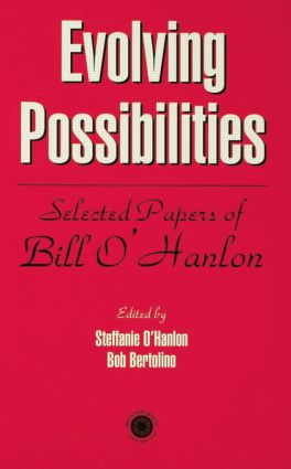 Evolving Possibilities: Selected Works of Bill O'Hanlon, 1st Edition (Paperback) book cover