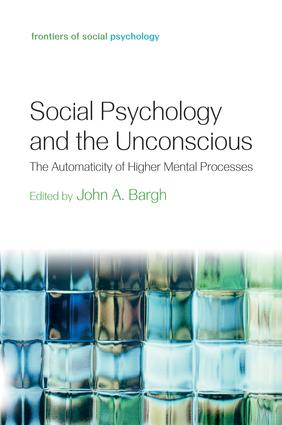 Social Psychology and the Unconscious: The Automaticity of Higher Mental Processes (Paperback) book cover