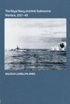 The Royal Navy and Anti-Submarine Warfare, 1917-49 book cover