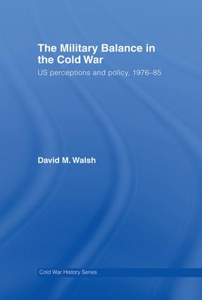 The Military Balance in the Cold War: US Perceptions and Policy, 1976-85, 1st Edition (Paperback) book cover