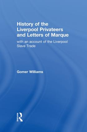 History of the Liverpool Privateers and Letter of Marque: with an account of the Liverpool Slave Trade, 1st Edition (Paperback) book cover