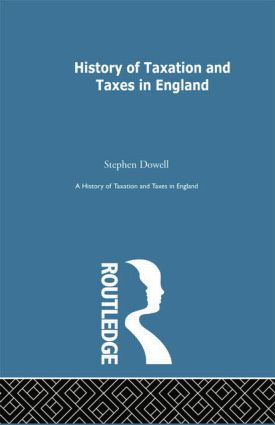 History of Taxation and Taxes in England Volumes 1-4: 1st Edition (e-Book) book cover