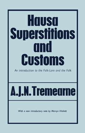 Hausa Superstitions and Customs: An Introduction to the Folk-Lore and the Folk, 1st Edition (Paperback) book cover