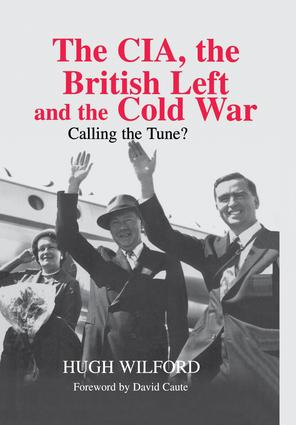 The CIA, the British Left and the Cold War: Calling the Tune? (Hardback) book cover