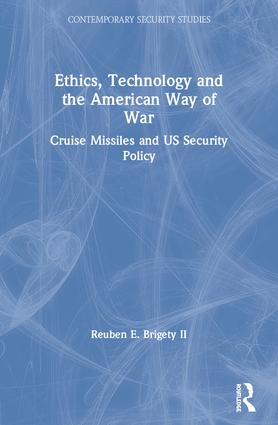 Ethics, Technology and the American Way of War: Cruise Missiles and US Security Policy book cover