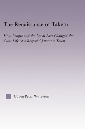 The Renaissance of Takefu: How People and the Local Past Changed the Civic Life of a Regional Japanese Town book cover