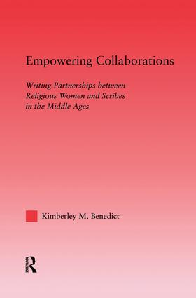 Empowering Collaborations: Writing Partnerships between Religious Women and Scribes in the Middle Ages, 1st Edition (Paperback) book cover