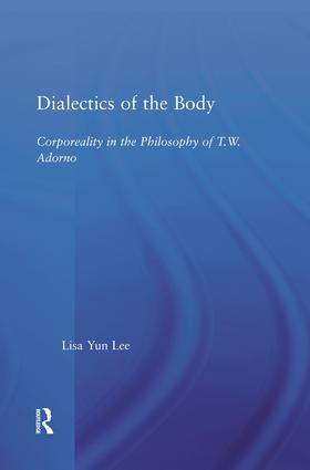 Dialectics of the Body: Corporeality in the Philosophy of Theodor Adorno, 1st Edition (Paperback) book cover