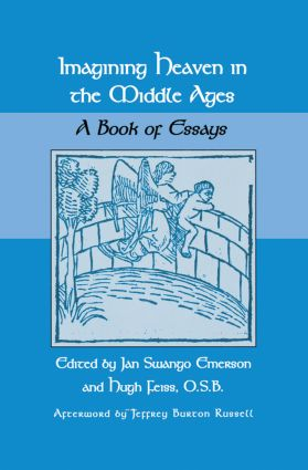 Imagining Heaven in the Middle Ages: A Book of Essays, 1st Edition (Paperback) book cover