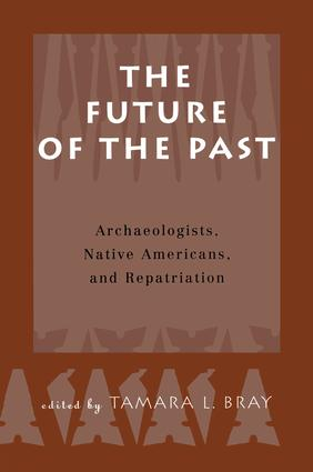 The Future of the Past: Archaeologists, Native Americans and Repatriation, 1st Edition (Paperback) book cover