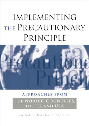 Implementing the Precautionary Principle: Approaches from the Nordic Countries, EU and USA, 1st Edition (Paperback) book cover