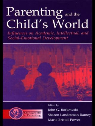 Parenting and the Child's World: Influences on Academic, Intellectual, and Social-emotional Development, 1st Edition (e-Book) book cover