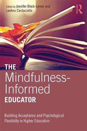 The Mindfulness-Informed Educator: Building Acceptance and Psychological Flexibility in Higher Education, 1st Edition (Paperback) book cover