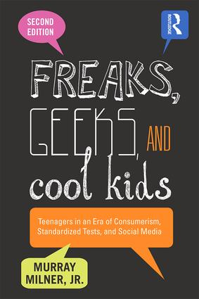 Freaks, Geeks, and Cool Kids: Teenagers in an Era of Consumerism, Standardized Tests, and Social Media book cover