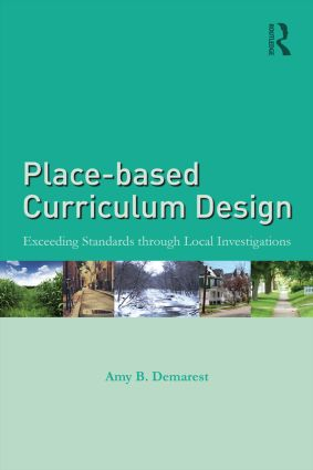 Place-based Curriculum Design: Exceeding Standards through Local Investigations (Paperback) book cover