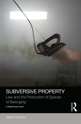 Subversive Property: Law and the Production of Spaces of Belonging (Hardback) book cover