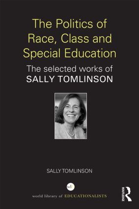 The Politics of Race, Class and Special Education: The selected works of Sally Tomlinson book cover