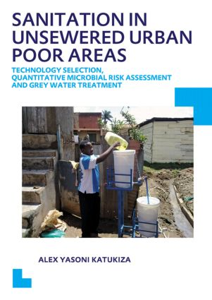 Sanitation in Unsewered Urban Poor Areas: Technology Selection, Quantitative Microbial Risk Assessment and Grey Water Treatment, 1st Edition (Paperback) book cover