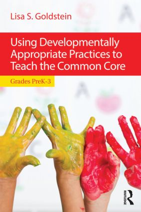 Using Developmentally Appropriate Practices to Teach the Common Core: Grades PreK–3 book cover