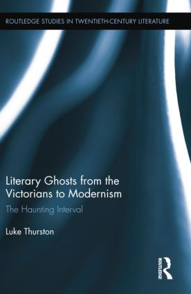 Literary Ghosts from the Victorians to Modernism: The Haunting Interval book cover