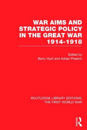War Aims and Strategic Policy in the Great War 1914-1918 (RLE The First World War) (Hardback) book cover