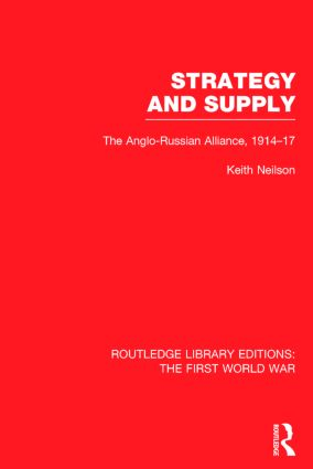 Strategy and Supply (RLE The First World War): The Anglo-Russian Alliance 1914-1917 (Hardback) book cover