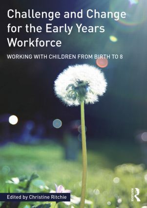 Challenge and Change for the Early Years Workforce: Working with children from birth to 8, 1st Edition (Paperback) book cover