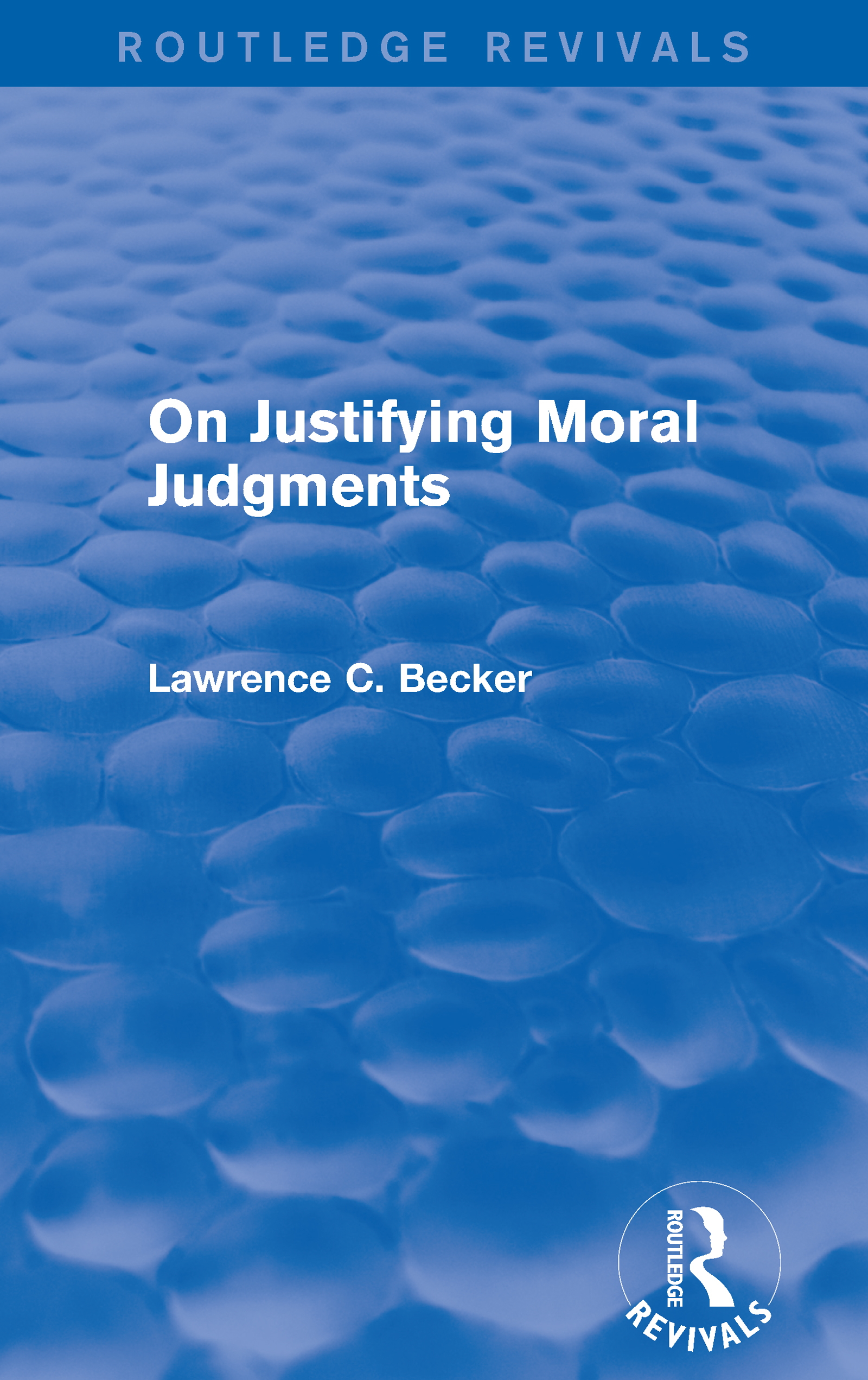 On Justifying Moral Judgements (Routledge Revivals)