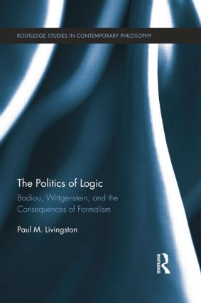 The Politics of Logic: Badiou, Wittgenstein, and the Consequences of Formalism book cover