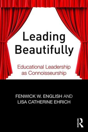 Leading Beautifully: Educational Leadership as Connoisseurship, 1st Edition (Paperback) book cover